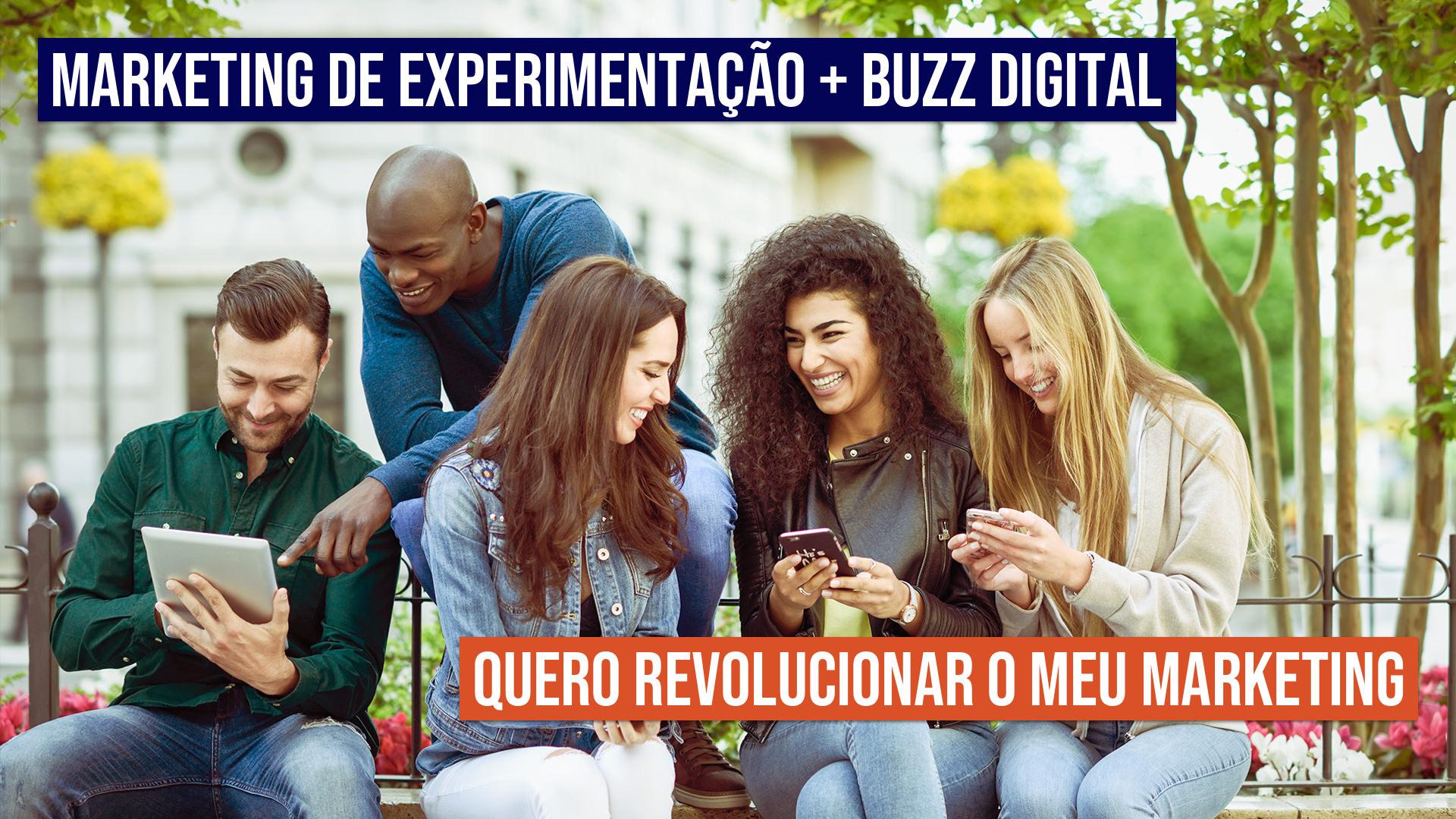 Marketing de Experimentação + Buzz Digital: quero revolucionar o meu marketing!