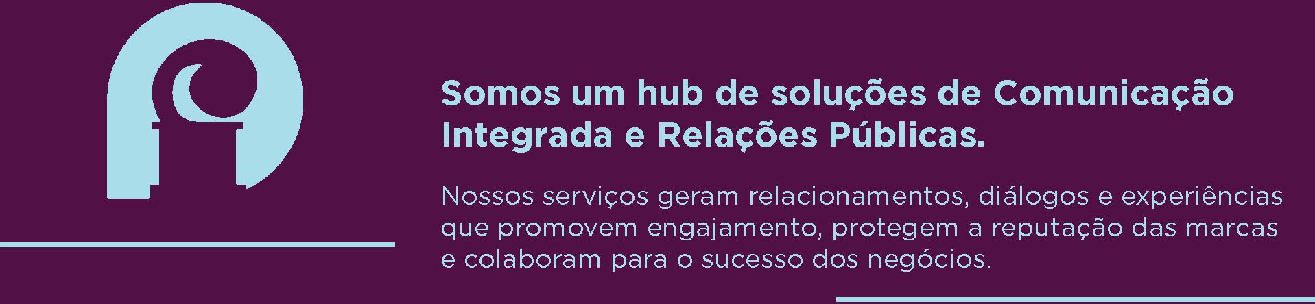 Fundamento RP | Somos um hub de soluções de Comunicação Integrada e Relações Públicas. Nossos serviços geram relacionamentos, diálogos e experiências que promovem engajamento, protegem a reputação das marcas e colaboram para o sucesso dos negócios.